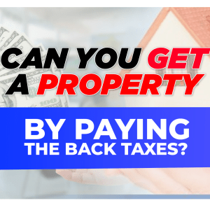 Can You Get a Property By Paying Back Taxes