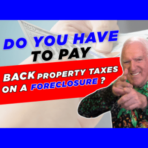 do you have to pay back property taxes on a foreclosure